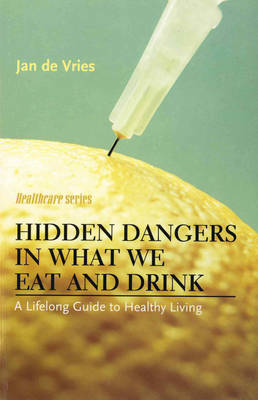Hidden Dangers in What We Eat and Drink: A Lifelong Guide to Healthy Living (Paperback)