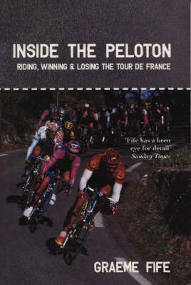 Inside the Peloton: Riding, Winning and Losing the Tour de France (Paperback)