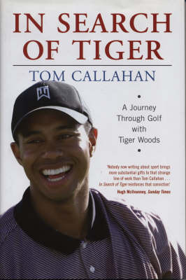 In Search of Tiger: A Journey Through Golf with Tiger Woods (Hardback)