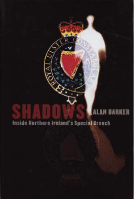 Shadows: Inside Northern Ireland's Special Branch (Hardback)