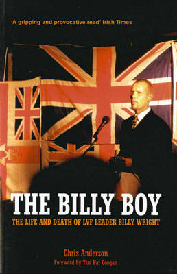 The Billy Boy: The Life and Death of LVF Leader Billy Wright (Paperback)