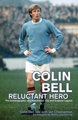 Colin Bell - Reluctant Hero (Hardback)