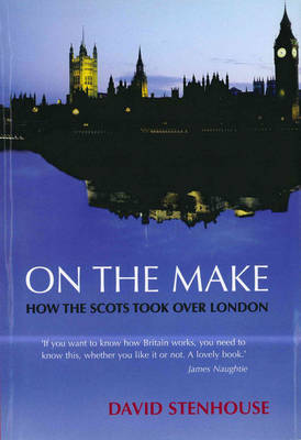 On the Make: How the Scots Took over London (Hardback)