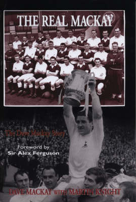 The Real Mackay: The Dave Mackay Story (Hardback)