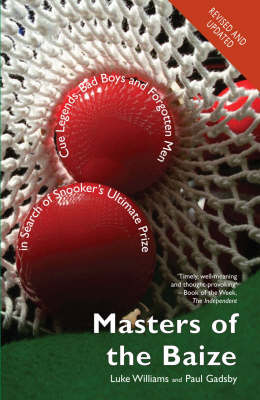Masters of the Baize: Cue Masters, Bad Boys and Forgotten Men in Search of Snooker's Ultimate Prize (Hardback)