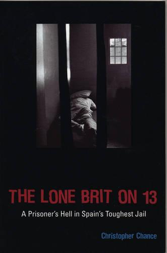The Lone Brit on 13: A Prisoner's Hell in Spain's Toughest Jail (Paperback)