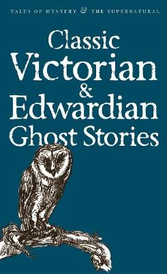 Classic Victorian & Edwardian Ghost Stories - Tales of Mystery & The Supernatural (Paperback)