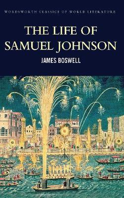The Life of Samuel Johnson - Wordsworth Classics of World Literature (Paperback)