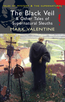 The Black Veil and Other Tales of Supernatural Sleuths - Tales of Mystery & the Supernatural (Paperback)