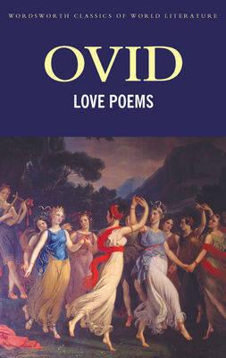 "Love Poems: ""Amores"", ""Ars Amatoria"", ""Remedia Amoris"" - Wordsworth World Literature (Paperback)"