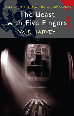 The Beast with Five Fingers: Supernatural Stories - Tales of Mystery & the Supernatural (Paperback)