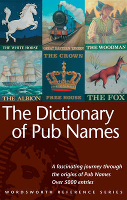 The Dictionary of Pub Names - Wordsworth Reference (Paperback)