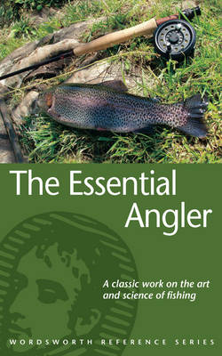 The Essential Angler - Wordsworth Reference (Paperback)