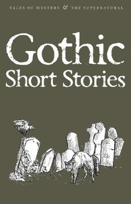 Gothic Short Stories - Tales of Mystery & The Supernatural (Paperback)