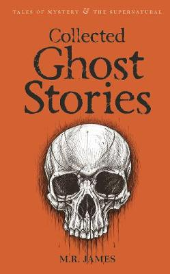 Collected Ghost Stories - Tales of Mystery & The Supernatural (Paperback)