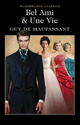 Bel Ami: Or, The History of a Scoundrel - Wordsworth Classics (Paperback)