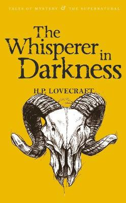 The Whisperer in Darkness: Collected Stories Volume One - Tales of Mystery & The Supernatural (Paperback)