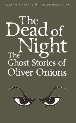 The Dead of Night: The Ghost Stories of Oliver Onions - Tales of Mystery & The Supernatural (Paperback)
