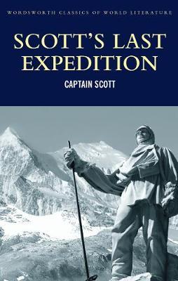 Scott's Last Expedition - Wordsworth Classics of World Literature (Paperback)
