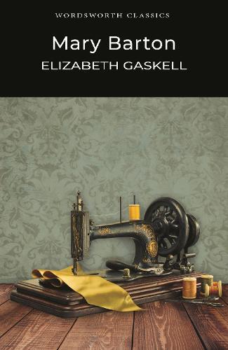Mary Barton - Wordsworth Classics (Paperback)