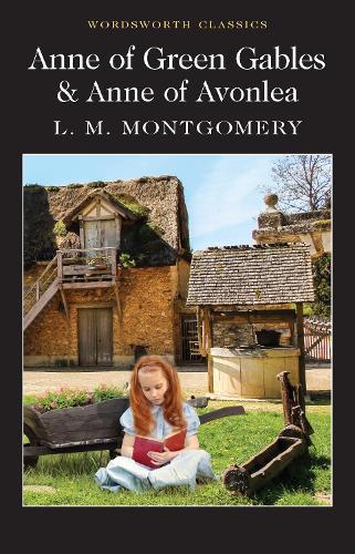 Anne of Green Gables & Anne of Avonlea - Wordsworth Classics (Paperback)