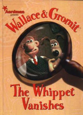 Wallace and Gromit Wallace and Gromit: Whippet Vanishes Whippet Vanishes - Wallace & Gromit (Hardback)