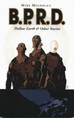 Mike Mignola's B.P.R.D. Mike Mignola's B.P.R.D.: Hollow Earth and Other Stories Hollow Earth and Other Stories (Paperback)