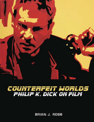 Counterfeit Worlds: Philip K. Dick on Film (Paperback)