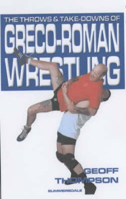 The Throws and Takedowns of Greco-roman Wrestling (Paperback)