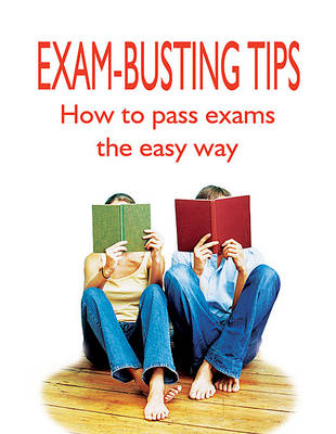 Exam Busting Tips: How to Pass Exams the Easy Way (Paperback)