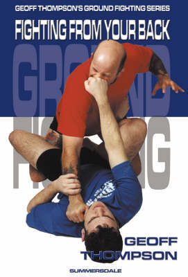 Fighting from your Back: Fighting from Your Back - Ground Fighting S. (Paperback)
