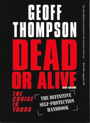 Dead or Alive: The Choice is Yours  - The Definitive Self-protection Handbook (Paperback)