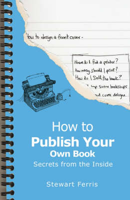 How to Publish Your Own Book: Secrets from the Inside (Paperback)