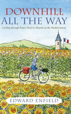 Downhill All the Way: From La Manche to the Mediterranean by Bike (Paperback)