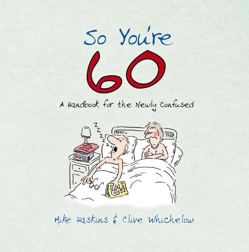 So You're 60!: A Handbook for the Newly Confused - So You're ... (Hardback)