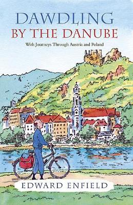 Dawdling by the Danube: With Journeys in Bavaria and Poland (Paperback)