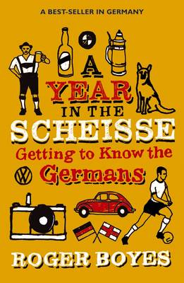 A Year in the Scheisse: Getting to Know the Germans (Paperback)