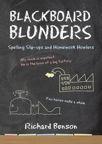 Blackboard Blunders: Spelling Slip-ups and Homework Howlers (Paperback)