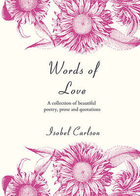 Words of Love: A Collection of Beautiful Poetry, Prose and Quotations (Hardback)