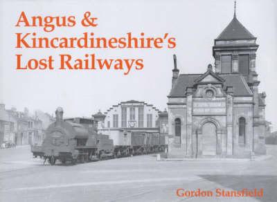 Angus and Kincardineshire's Lost Railways (Paperback)