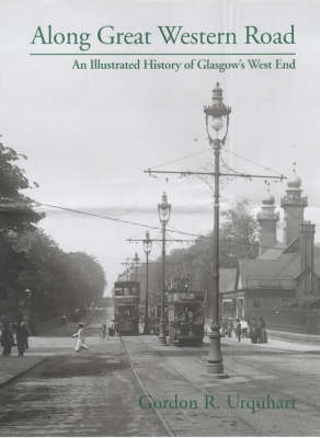Along Great Western Road: An Illustrated History of Glasgow's West End (Hardback)