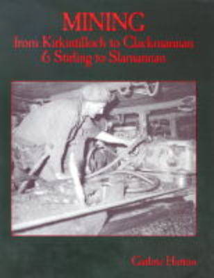Mining from Kirkintilloch to Clackmannan and Stirling to Slamannan (Paperback)