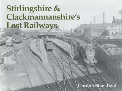 Stirlingshire and Clackmannanshire's Lost Railways (Paperback)