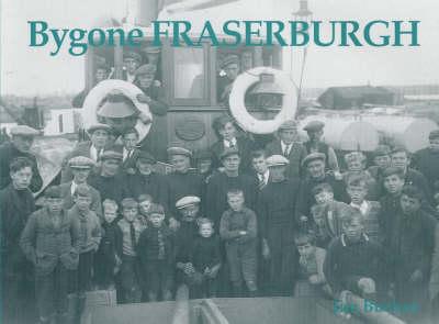 Bygone Fraserburgh (Paperback)