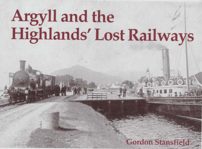 Argyll and the Highlands' Lost Railways (Paperback)