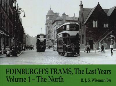 Edinburgh's Trams, The Last Years: The North v. 1 (Paperback)