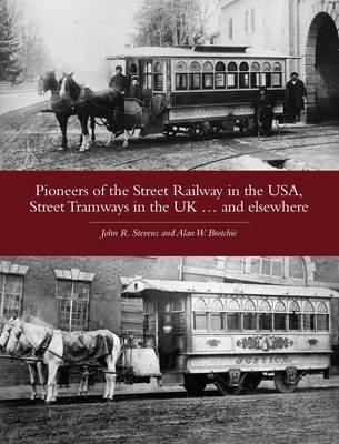 Pioneers of the Street Railway in the USA, Street Tramways in the UK...and Elsewehere (Paperback)