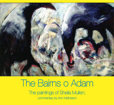 The Bairns O Adam: The Paintings of Sheila Mullen (Hardback)