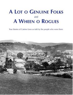A Lot O Genuine Folk and a Wheen O Rogues: True Stories of Catrine Lives as Told by the People Who Were There (Paperback)