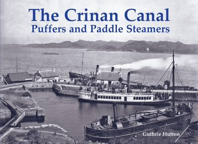 The Crinan Canal Puffers and Paddle Steamers (Paperback)